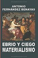 EBRIO Y CIEGO MATERIALISMO
