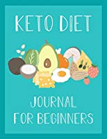 Keto Diet Journal for Beginners: Ketogenic Diet Food Log Book & Diary - Meal Planner And Tracker For Weight Loss