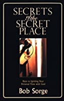 Secrets of the Secret Place: Keys to Igniting Your Personal Time With God by Bob Sorge(2001-06-01)