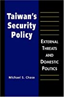 Taiwan's Security Policy: External Threats and Domestic Politics