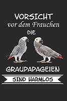 Vorsicht vor dem Frauchen die Graupapageien sind Harmlos: Notizbuch A5 Liniert Lustig Geschenk mit Papagei Graupapagei Sittich Voegel