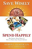 Save Wisely, Spend Happily: Real Stories About Money and How to Thrive From Trusted Advisors by Sharon Lechter(2017-05-15)