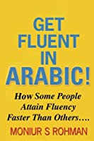 Get Fluent in Arabic: How Some People Attain Fluency Faster Than Others