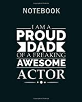 Notebook: proud dad of an awesome actor fathers day - 50 sheets, 100 pages - 8 x 10 inches