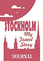 Stockholm - My travel story Journal: Travel story notebook to note every trip to a traveled city