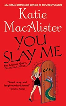 """You Slay Me (""""Aisling Grey, Guardian, Novel"""") by [Macalister, Katie]"""