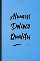 Always Deliver Quality: Lined Notebook For Positive Motivation. Funny Ruled Journal For Support Faith Belief. Unique Student Teacher Blank Composition/ Planner Great For Home School Office Writing