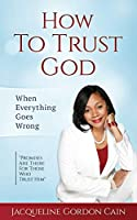 """How To Trust God - When Everything Goes Wrong: """"Promises Are There For Those Who Trust Him"""""""