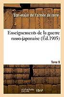 Enseignements de la Guerre Russo-Japonaise. Tome 9
