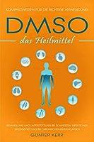 DMSO das Heilmittel: Kompaktwissen fuer die richtige Anwendung, Behandlung und Unterstuetzung bei Schmerzen, Infektionen, Bindegewebe und bei chronischer Erkrankungen.