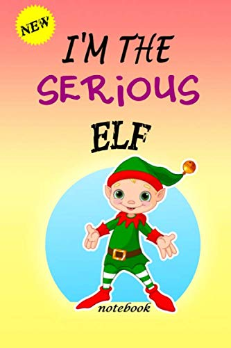 I'M THE Serious ELF: Lined Notebook, Journaling, Blank Notebook Journal, Doodling or Sketching: Perfect Inexpensive Christmas Gi