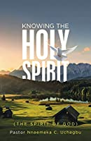 KNOWING THE HOLY SPIRIT: (THE SPIRIT OF GOD)