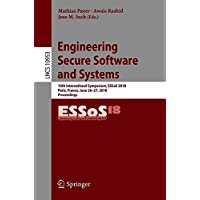 Engineering Secure Software and Systems: 10th International Symposium, ESSoS 2018, Paris, France, June 26-27, 2018, Proceedings (Lecture Notes in Computer Science)