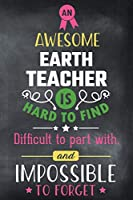 An Awesome Earth Teacher Is Hard To Find Difficult To Part With and Impossible To Forget: Blank Line Teacher Appreciation Journal / Retirement / Thank You / Year End Gift (6 x 9 - 110 Wide Pages)