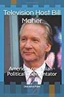Television Host Bill Maher: American comedian - Political Commentator