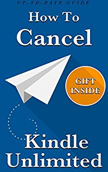 Cancel Kindle Unlimited: How To Cancel Your Kindle Unlimited Subscription (3 Step-Guide, Completely Up-To-Date With Awesome Gift Inside) by [Titan Read]