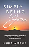 Simply Being YOU: The ultimate guide for choosing a stress free life.Minimum effort, maximum gain