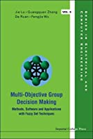 Multi-Objective Group Decision Making: Methods, Software and Applications with Fuzzy Set Techniques (Series in Electrical and Computer Engineering)