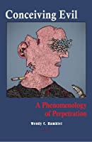 Conceiving Evil: A Phenomenology of Perpetration