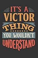 Its A Victor Thing You Wouldnt Understand: Victor Diary Planner Notebook Journal 6x9 Personalized Customized Gift For Someones Surname Or First Name is Victor