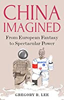 China Imagined: From European Fantasy to Spectacular Power