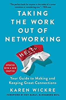 Taking the Work Out of Networking: An Introvert's Guide to Making Connections That Count by [Wickre, Karen]