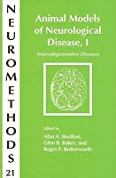 ANIMAL MODELS OF NEUROLOGICAL DISEASE, I: NEURODEGENERATIVE DISEASES (NEUROMETHODS) (V. 1)
