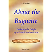 About the Baguette: Exploring the Origin of a French National Icon (English Edition)