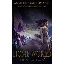 Home World: An Alien War Romance (Galactic Order Book 2)