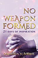 No Weapon Formed: 21 Days Of Inspiration