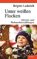 Unter weissen Flocken: Advents- und Weihnachtserzaehlungen