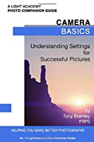 Camera Basics: Understanding Settings for Successful Pictures (A Light Academy Photo Companion Guide)