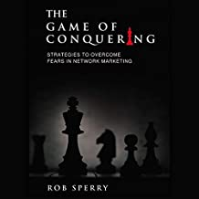 The Game of Conquering: Strategies to Overcome Fears in Network Marketing