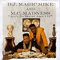 Ain't No Doubt About It by DJ Magic Mike & MC Madness (2013-05-03)