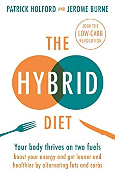 The Hybrid Diet: Your body thrives on two fuels - discover how to boost your energy and get leaner and healthier by alternating fats and carbs by [Holford, Patrick, Burne, Jerome]