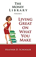 The Money Library Volume I: Living Great on What You Make
