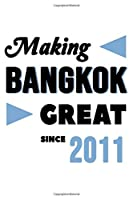Making Bangkok Great Since 2011: College Ruled Journal or Notebook (6x9 inches) with 120 pages