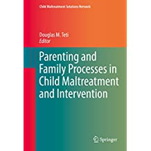 Parenting and Family Processes in Child Maltreatment and Intervention (Child Maltreatment Solutions Network)
