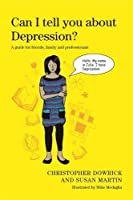 Can I Tell You About Depression?: A Guide for Friends, Family and Professionals (Can I Tell You About...?)