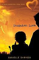 Unspoken Love: A Novel Based on a True Story