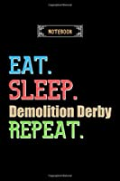 Eat, Sleep, Demolition Derby, Repeat Notebook - Demolition Derby Lovers And Fans Gift: Lined Notebook / Journal Gift, 120 Pages, 6x9, Soft Cover, Matte Finish