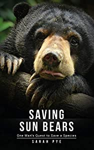 Saving Sun Bears: One Man's Quest to Save a Species (English Edition)