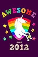 Awesome Since 2012: Unicorn Journal & Personal Writing Diary | Cute Glossy Magical Purple Cover for Girls Born in '12 | Record Daily Entries for Kids aspiring to be Journalists, Reporters & Writers | Note Thoughts & Ideas
