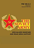 The Soviet Army: Specialized Warfare and Rear Area Support: FM 100-2-2