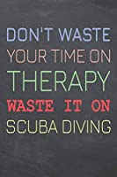 Don't Waste Your Time On Therapy Waste It On Scuba Diving: Scuba Diving Notebook, Planner or Journal | Size 6 x 9 | 110 Dot Grid Pages | Office Equipment, Supplies & Gear |Funny Scuba Diving Gift Idea for Christmas or Birthday