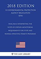 Final Rule Interpreting the Scope of Certain Monitoring Requirements for State and Federal Operating Permits Programs (Us Environmental Protection Agency Regulation) (Epa) (2018 Edition)