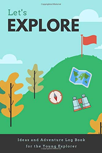 Let's Explore: Ideas and Adventure Log Book for the Young Explorer: Kids Memory, Notebook, Log Book, or Diary for Camping, Travel, Day Trips, Road Trips, Exploring etc Handy Size For Backpack