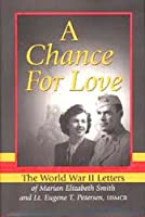 A Chance for Love: The World War II Letters of Marian Elizabeth Smith and Lt. Eugene T. Petersen, Usmcr