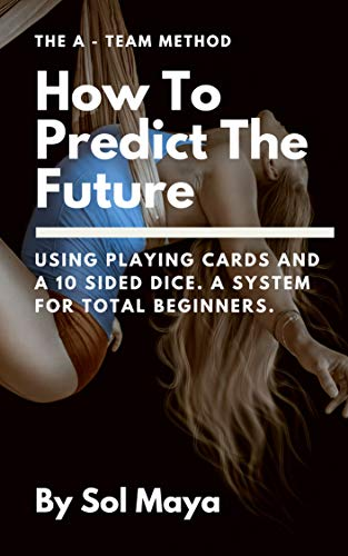 How To Predict The Future: Using Playing Cards And A 10 Sided Dice,. A System For Total Beginners. (Divination Prediction Book 1) (English Edition)