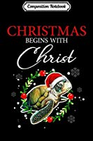Composition Notebook: Merry Xmas Christmas begins with Christ Turtle Santa gift  Journal/Notebook Blank Lined Ruled 6x9 100 Pages